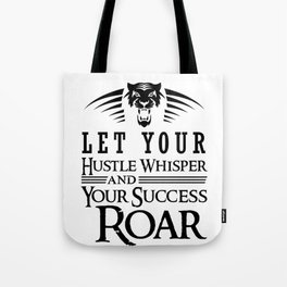 Let Your Hustle Whisper And Your Success Roar Tote Bag