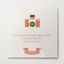 A photograph is a secret Metal Print