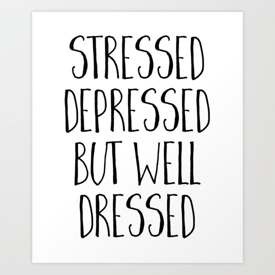 Well Dressed Funny Quote Art Print