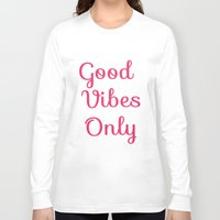 good vibes only Long Sleeve T-shirts featuring Good Vibes Only by Lola