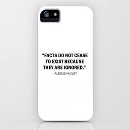 Facts do not Cease to Exist Because They Are Ignored - Aldous Huxley iPhone Case