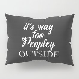 Too Peopley Outside Funny Quote Pillow Sham
