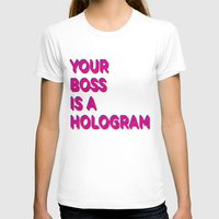 hologram T-shirts featuring Your Boss is a Hologram by Rendra Sy