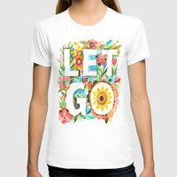 let it go T-shirts featuring Let Go by Katie Daisy