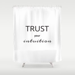 TRUST YOUR INTUITION Shower Curtain