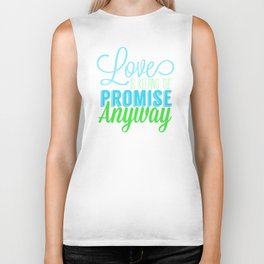 Love is Keeping the Promise Anyway Biker Tank