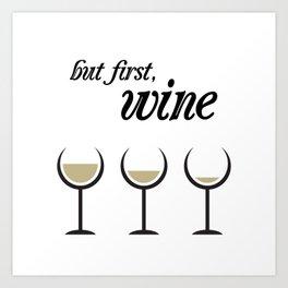 First, White Wine Art Print