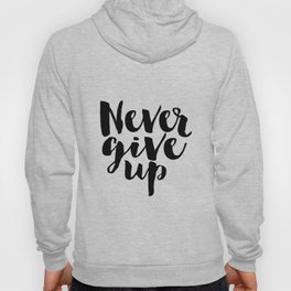 Inspirational Print Printable Quotes Never Give Up Typography Print Home Decor Motivational Wall Art Hoody
