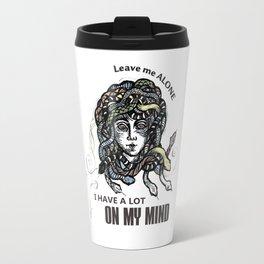 Leave me Alone, I have a lot on my Mind. Travel Mug