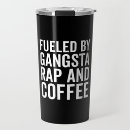 Gangsta Rap And Coffee Funny Quote Travel Mug