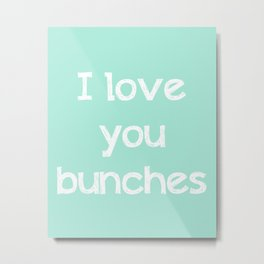 I love you bunches in mint typography Metal Print