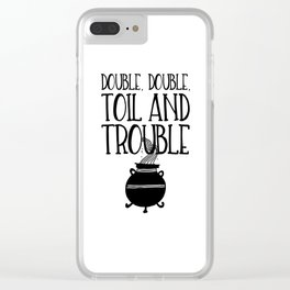 Double, Double, Toil and Trouble (Black and White) Clear iPhone Case