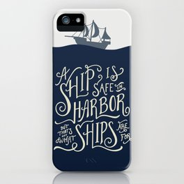A ship is safe in harbor but that's not what ships are for. Hand lettered nautical quote. iPhone Case