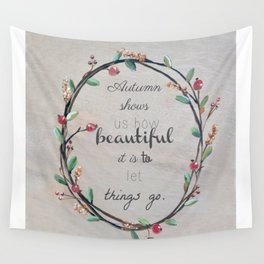 Autumn shows us how beautiful it is to let things go quote Wall Tapestry