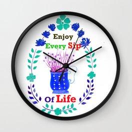 Enjoy every Sip of Life Wall Clock