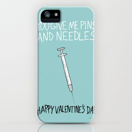 You Give Me Pins And Needles iPhone Case