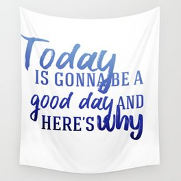 Today's gonna be a good day Wall Tapestry