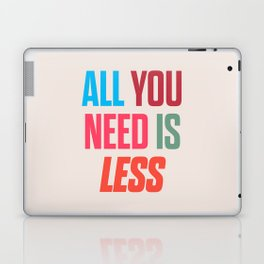 All you need is less, positive thinking, inspirational quote, life mantra, happiness Laptop & iPad Skin