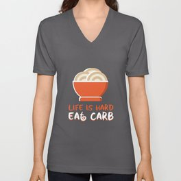 Life Is Hard Eat Carb - Funny Cooking Unisex V-Neck