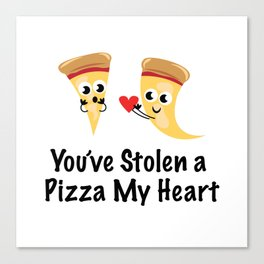 You've Stolen a Pizza My Heart Canvas Print