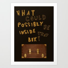 What could possibly be inside that box? Art Print