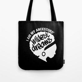 I Am My Ancestors' Wildest Dreams Tote Bag