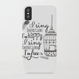 I Sing Because I'm Happy iPhone Case