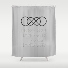 I Love You Infinity Times Infinity Shower Curtain
