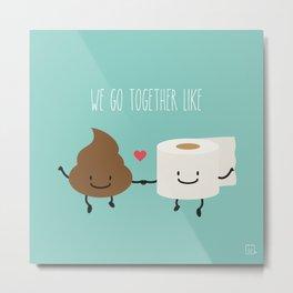We go together like... Metal Print