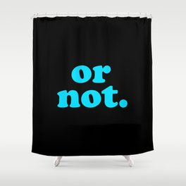 Or Not. Shower Curtain