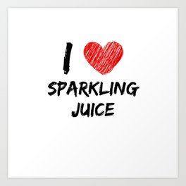 I Love Sparkling Juice Art Print