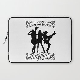Single for Summer - Flirty Thirty 30 Laptop Sleeve