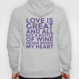 Love is Great and All But a Bottle of Wine Never Broke My Heart (Ultra Violet) Hoody