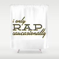 rap Shower Curtains featuring I Only Rap Caucasionally by matt market