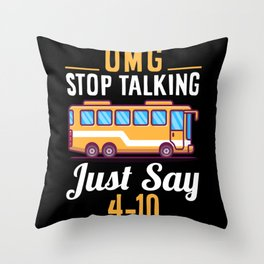 OMG STOP TALKING JUST SAY 10-4 Throw Pillow