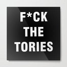 Fuck The Tories Metal Print