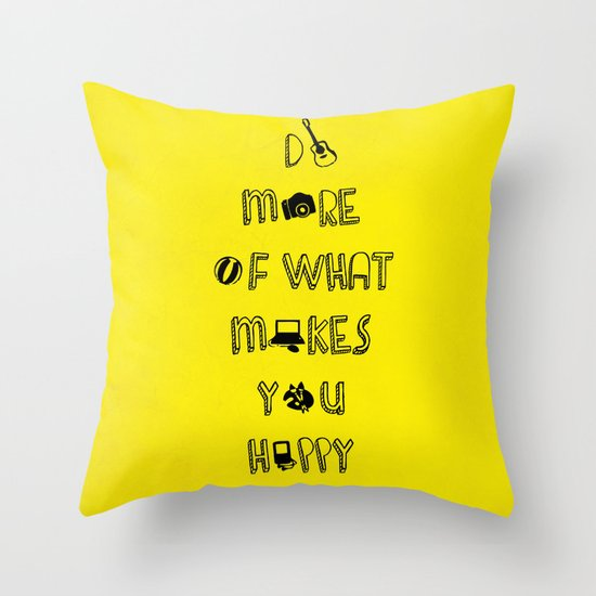 Do more of what makes you happy quotes Throw Pillow by ...