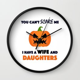 You Can't Scare Me I Have A Wife And Daughters Wall Clock