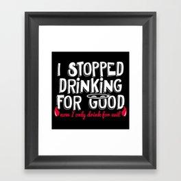 I Stopped Drinking for Good Now I only Drink for Evil Framed Art Print