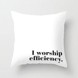 I worship efficiency. Throw Pillow
