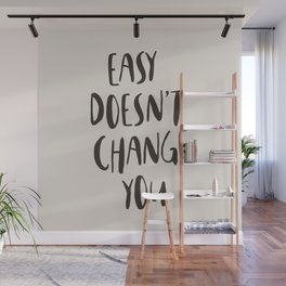 Easy Doesn't Change You Wall Mural