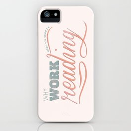 Why Work?  iPhone Case