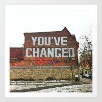 You've Changed Art Print