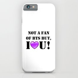 Not A Fan of BTS but I purple you! iPhone Case