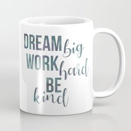 Motivational Dream Big Work Hard Be Kind Coffee Mug