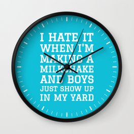 I HATE IT WHEN I'M MAKING A MILKSHAKE AND BOYS JUST SHOW UP IN MY YARD (Blue) Wall Clock