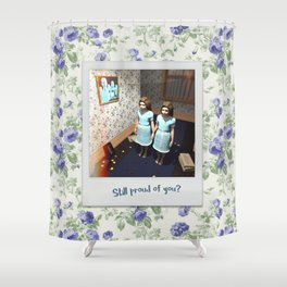Still proud of you? Shower Curtain