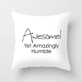 AWESOME! Yet Amazingly Humble Throw Pillow