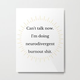 Neurodivergent Burnout Sh*t Metal Print