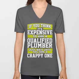 Plumber Gift If You Think It's Expensive to Hire a Qualified Plumber Just Wait Until You Hire a Unisex V-Neck